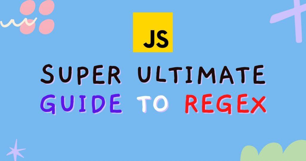Hướng dẫn sử dụng Regex siêu hiệu quả trong 2021 (sử dụng trong JavaScript)
